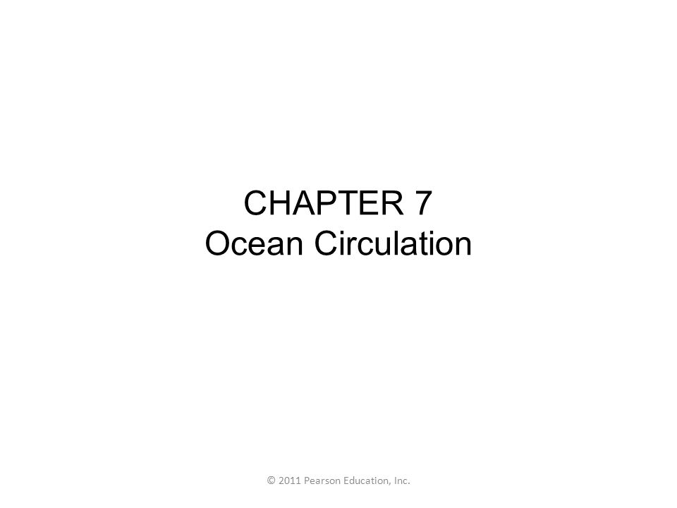 © 2011 Pearson Education, Inc. CHAPTER 7 Ocean Circulation