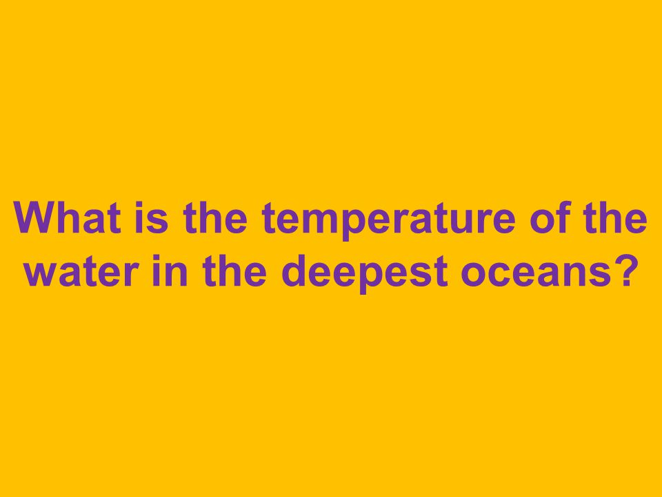 What is the temperature of the water in the deepest oceans