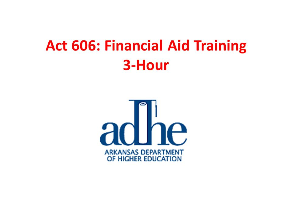 Act 606: Financial Aid Training 3-Hour