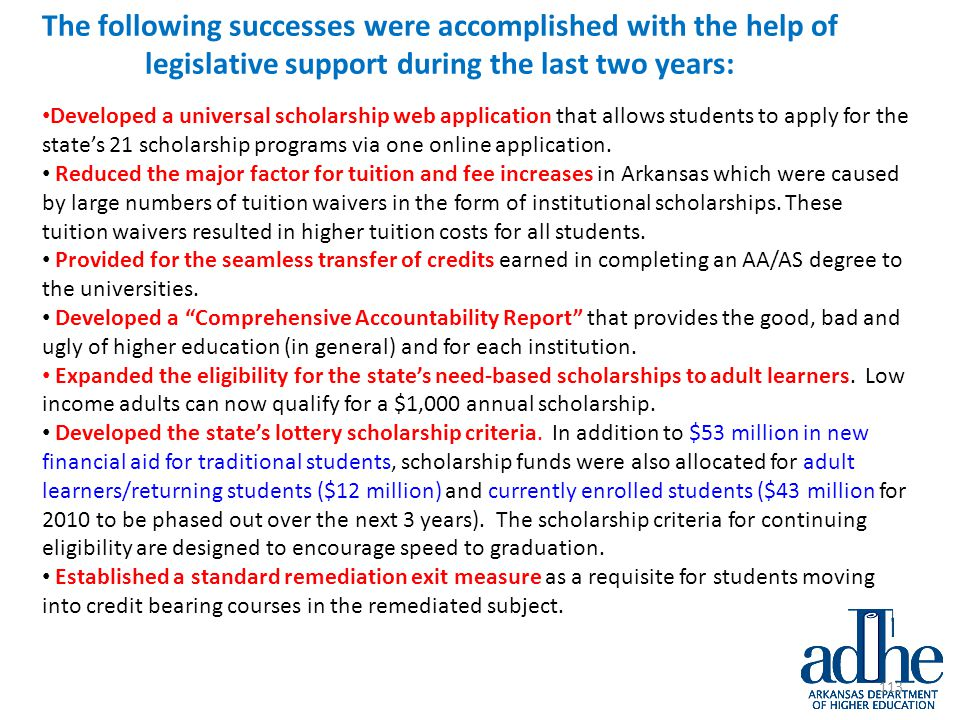 The following successes were accomplished with the help of legislative support during the last two years: Developed a universal scholarship web application that allows students to apply for the state's 21 scholarship programs via one online application.