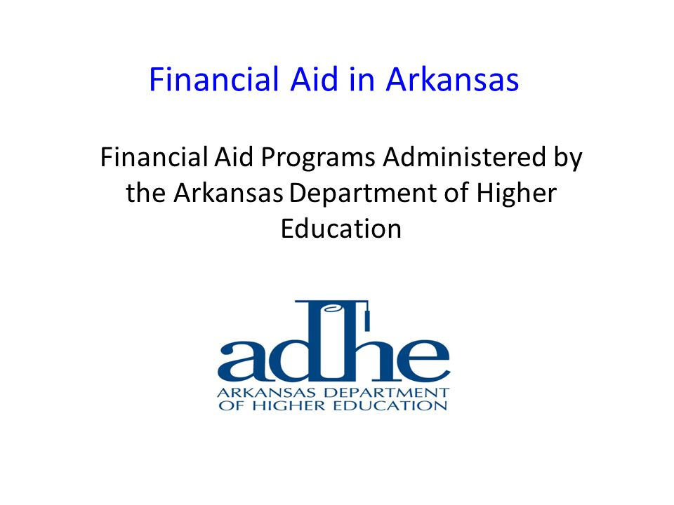 Financial Aid in Arkansas Financial Aid Programs Administered by the Arkansas Department of Higher Education