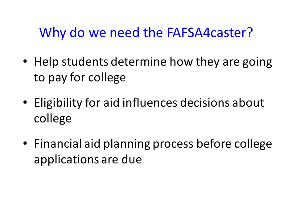 Why do we need the FAFSA4caster.