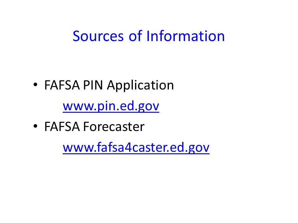 Sources of Information FAFSA PIN Application   FAFSA Forecaster