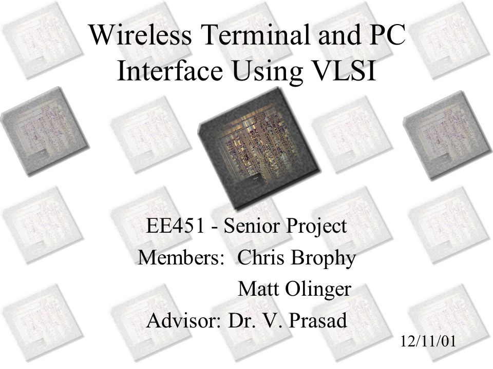 Wireless Terminal and PC Interface Using VLSI EE451 - Senior Project Members: Chris Brophy Matt Olinger Advisor: Dr.