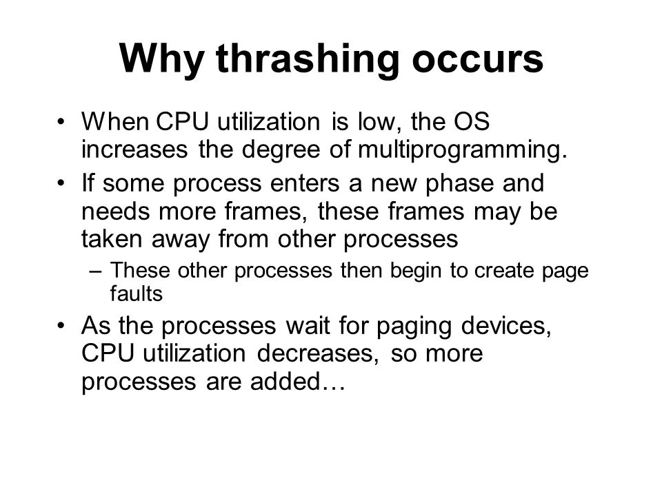 Why thrashing occurs When CPU utilization is low, the OS increases the degree of multiprogramming.