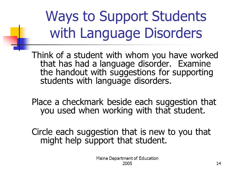 Maine Department of Education Ways to Support Students with Language Disorders Think of a student with whom you have worked that has had a language disorder.