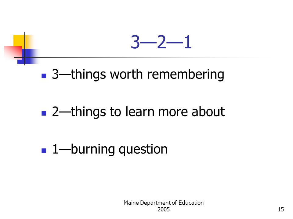 Maine Department of Education —2—1 3—things worth remembering 2—things to learn more about 1—burning question