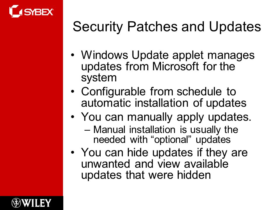 Security Patches and Updates Windows Update applet manages updates from Microsoft for the system Configurable from schedule to automatic installation of updates You can manually apply updates.