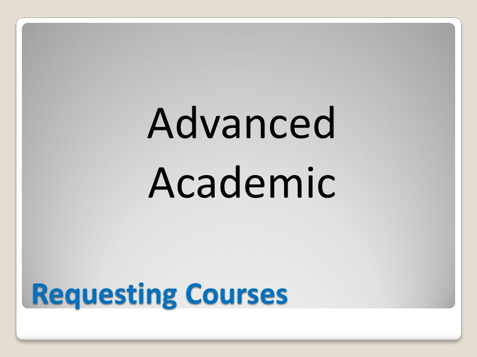Requesting Courses Advanced Academic