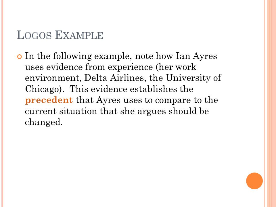 L OGOS E XAMPLE In the following example, note how Ian Ayres uses evidence from experience (her work environment, Delta Airlines, the University of Chicago).