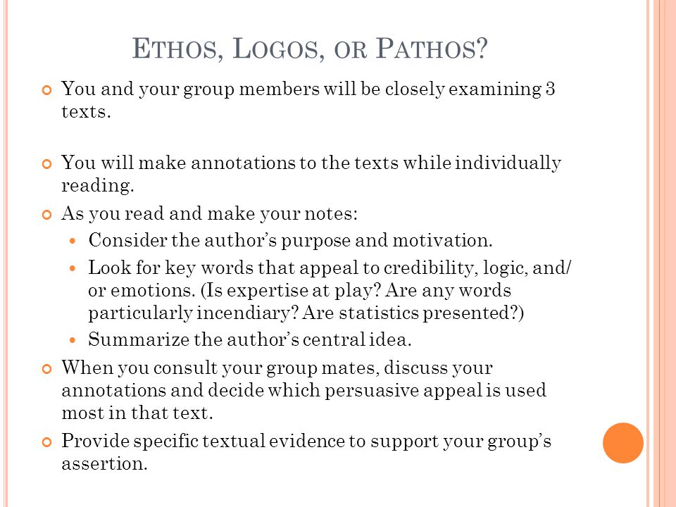 E THOS, L OGOS, OR P ATHOS . You and your group members will be closely examining 3 texts.