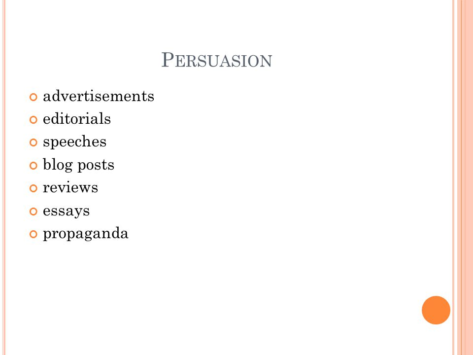 P ERSUASION advertisements editorials speeches blog posts reviews essays propaganda