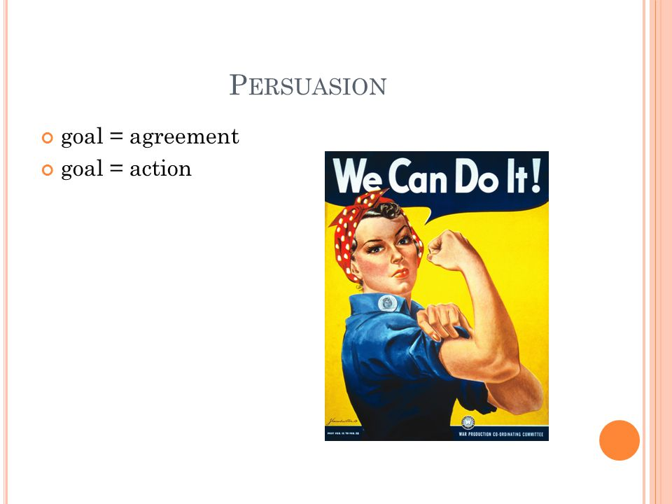 P ERSUASION goal = agreement goal = action