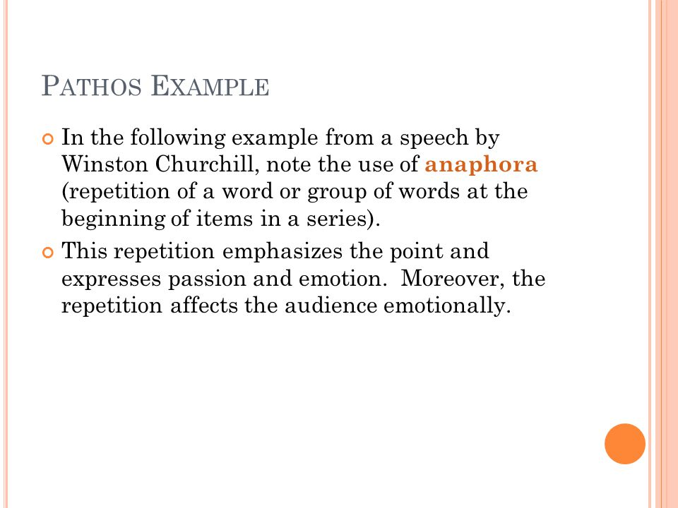 P ATHOS E XAMPLE In the following example from a speech by Winston Churchill, note the use of anaphora (repetition of a word or group of words at the beginning of items in a series).