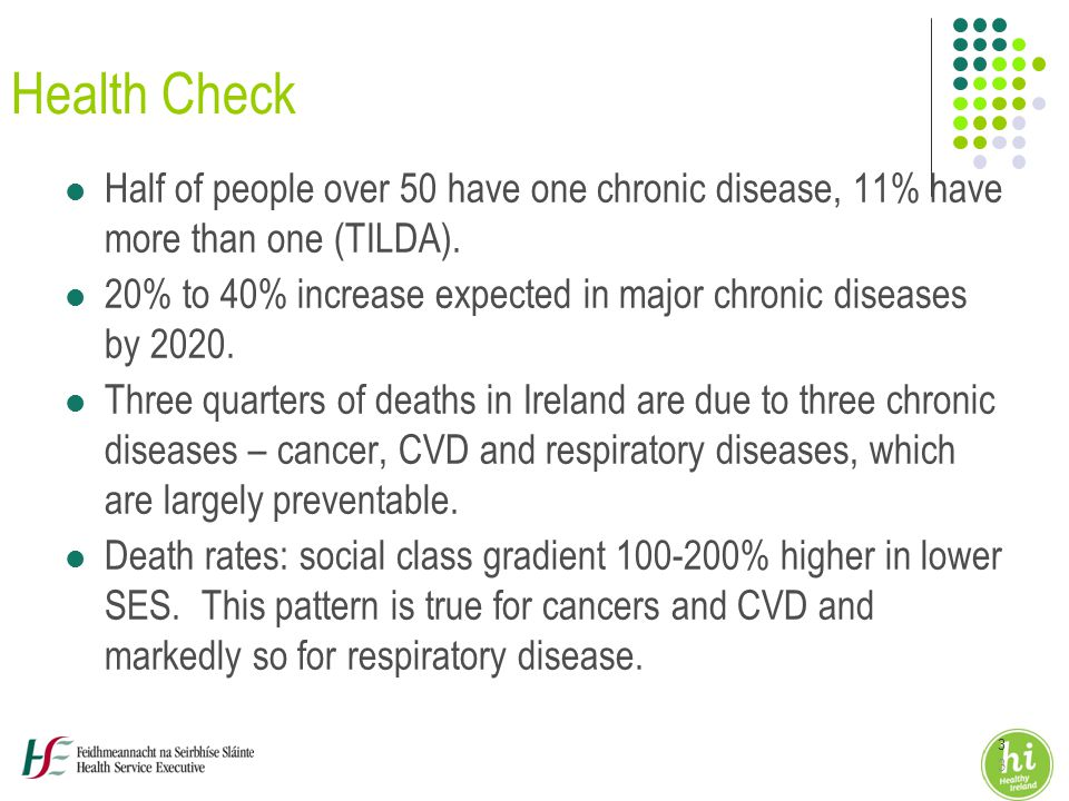3 3 Health Check Half of people over 50 have one chronic disease, 11% have more than one (TILDA).