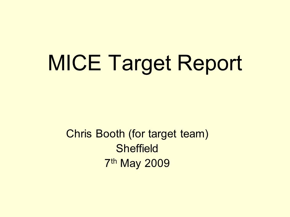 MICE Target Report Chris Booth (for target team) Sheffield 7 th May 2009