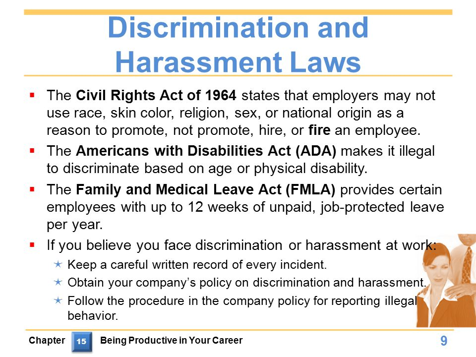 Discrimination and Harassment Laws  The Civil Rights Act of 1964 states that employers may not use race, skin color, religion, sex, or national origin as a reason to promote, not promote, hire, or fire an employee.