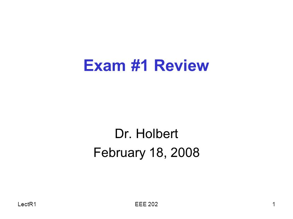 LectR1EEE 2021 Exam #1 Review Dr. Holbert February 18, 2008