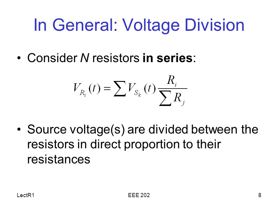 LectR1EEE 2028 In General: Voltage Division Consider N resistors in series: Source voltage(s) are divided between the resistors in direct proportion to their resistances