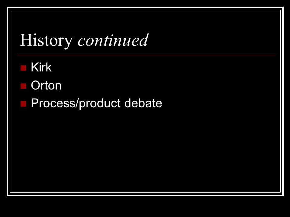 History continued Kirk Orton Process/product debate