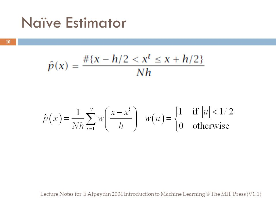 Naïve Estimator Lecture Notes for E Alpaydın 2004 Introduction to Machine Learning © The MIT Press (V1.1) 10