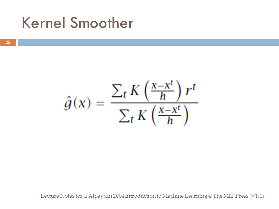 Kernel Smoother Lecture Notes for E Alpaydın 2004 Introduction to Machine Learning © The MIT Press (V1.1) 25
