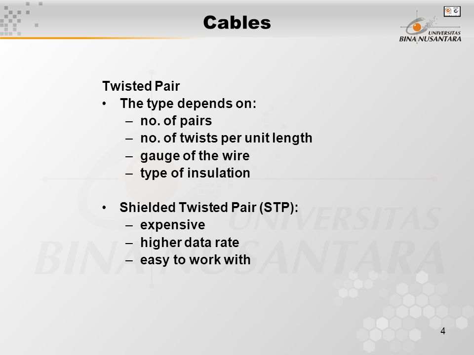 4 Cables Twisted Pair The type depends on: –no. of pairs –no.