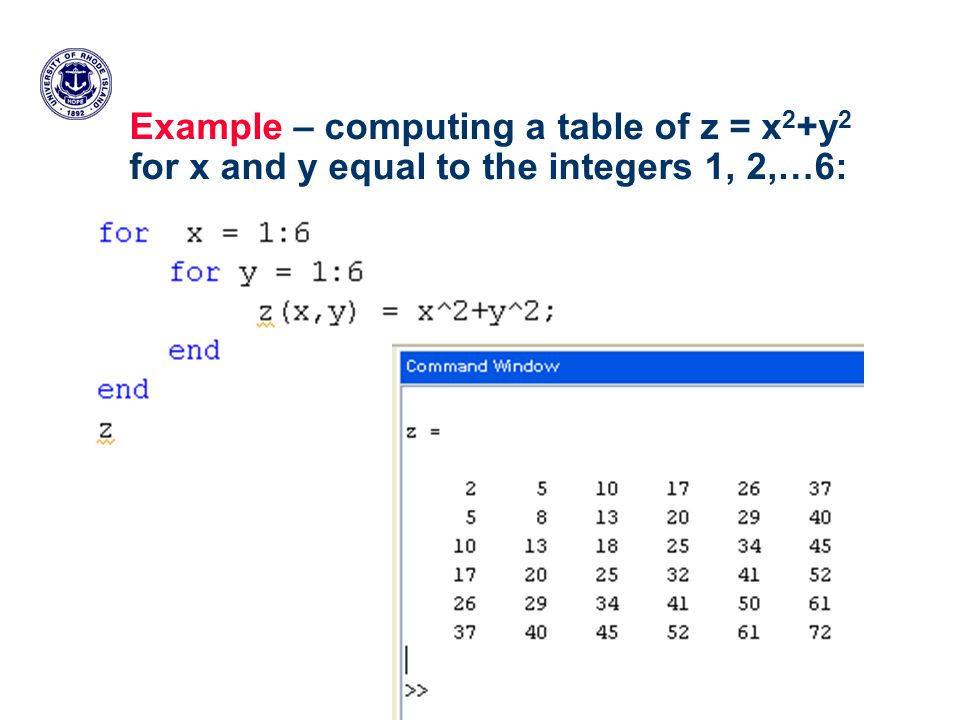 Example – computing a table of z = x 2 +y 2 for x and y equal to the integers 1, 2,…6: