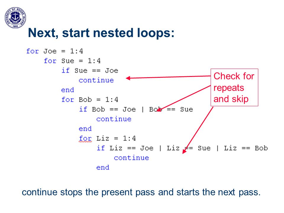 Next, start nested loops: Check for repeats and skip continue stops the present pass and starts the next pass.