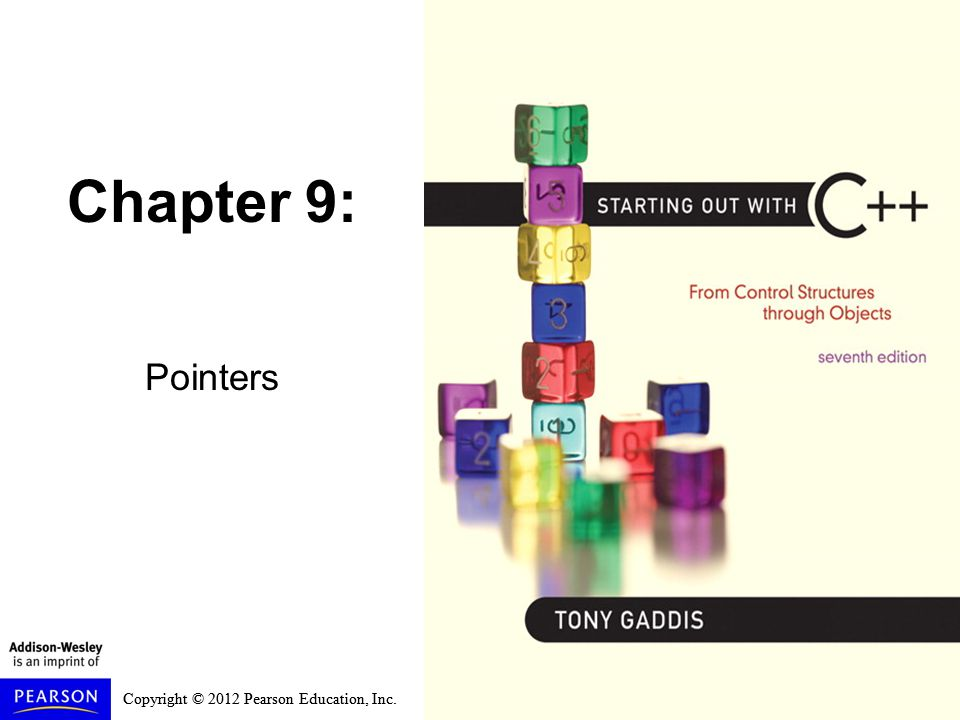 Copyright © 2012 Pearson Education, Inc. Chapter 9: Pointers