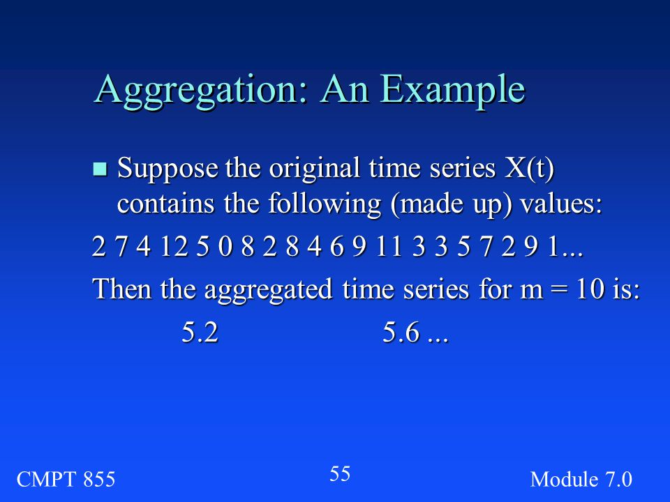 CMPT 855Module Aggregation: An Example n Suppose the original time series X(t) contains the following (made up) values: