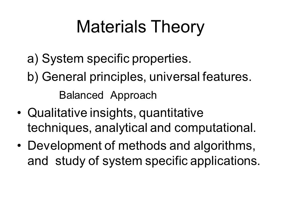 Materials Theory a) System specific properties. b) General principles, universal features.