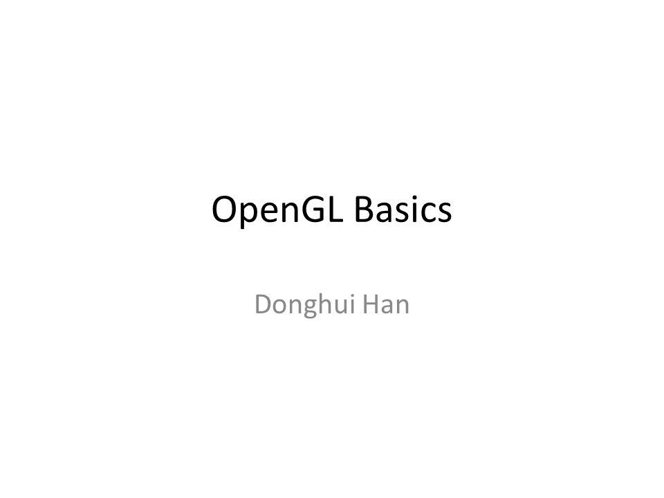OpenGL Basics Donghui Han  Assignment Grading Visual Studio Glut