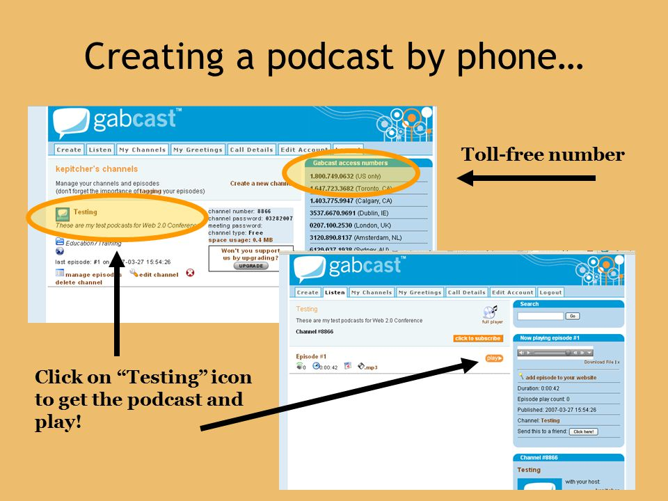 Creating a podcast by phone… Toll-free number Click on Testing icon to get the podcast and play!