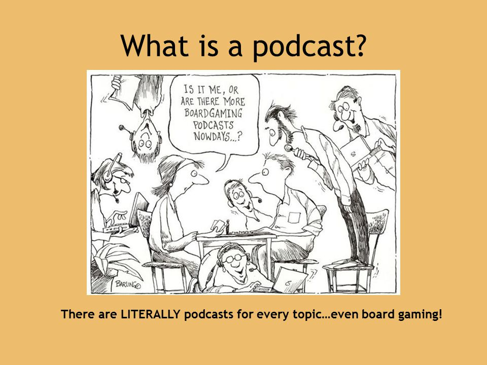 What is a podcast There are LITERALLY podcasts for every topic…even board gaming!