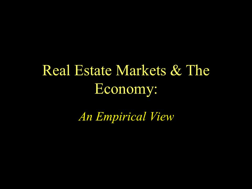Real Estate Markets & The Economy: An Empirical View