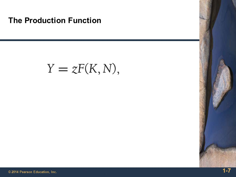1-7 © 2014 Pearson Education, Inc. The Production Function