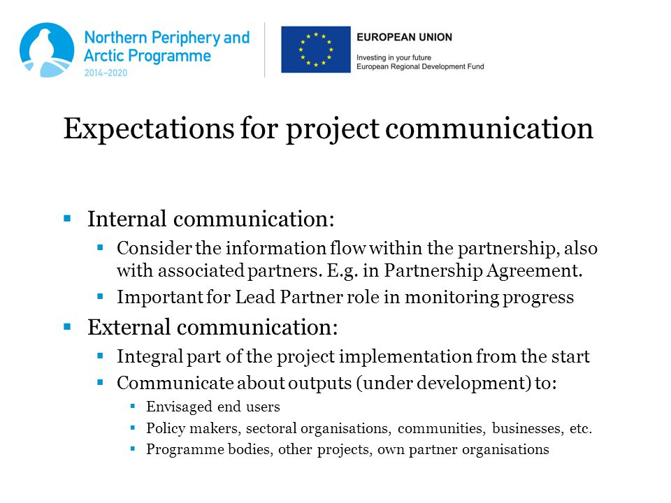 Expectations for project communication  Internal communication:  Consider the information flow within the partnership, also with associated partners.