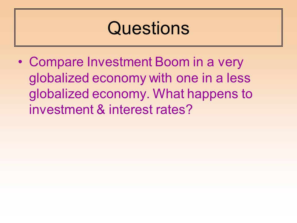 Questions Compare Investment Boom in a very globalized economy with one in a less globalized economy.