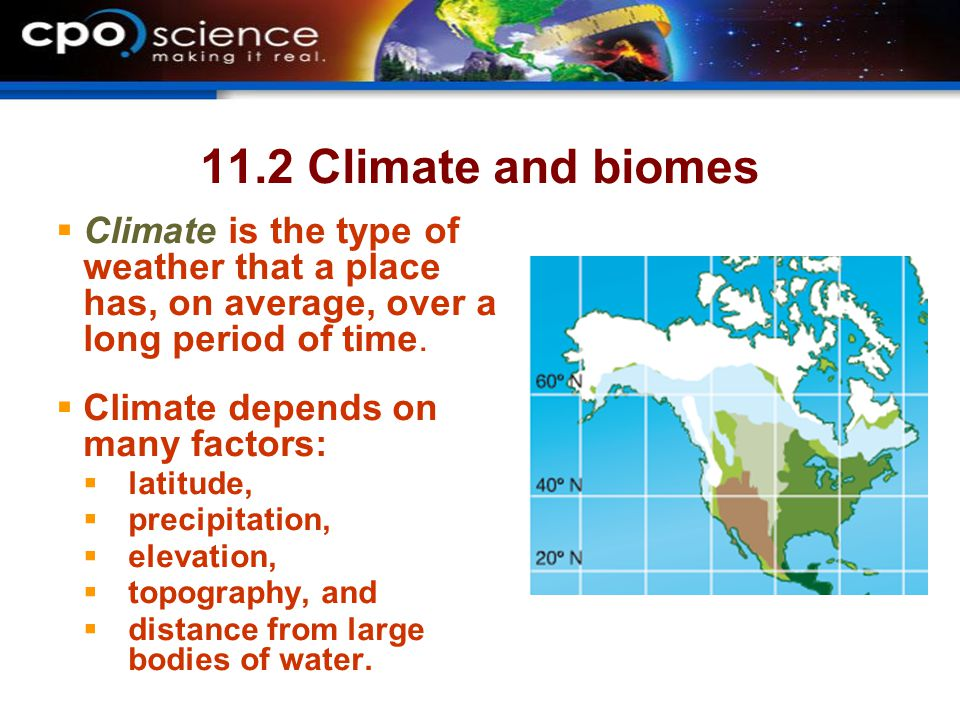 11.2 Climate and biomes  Climate is the type of weather that a place has, on average, over a long period of time.