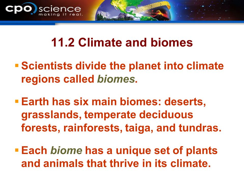 11.2 Climate and biomes  Scientists divide the planet into climate regions called biomes.