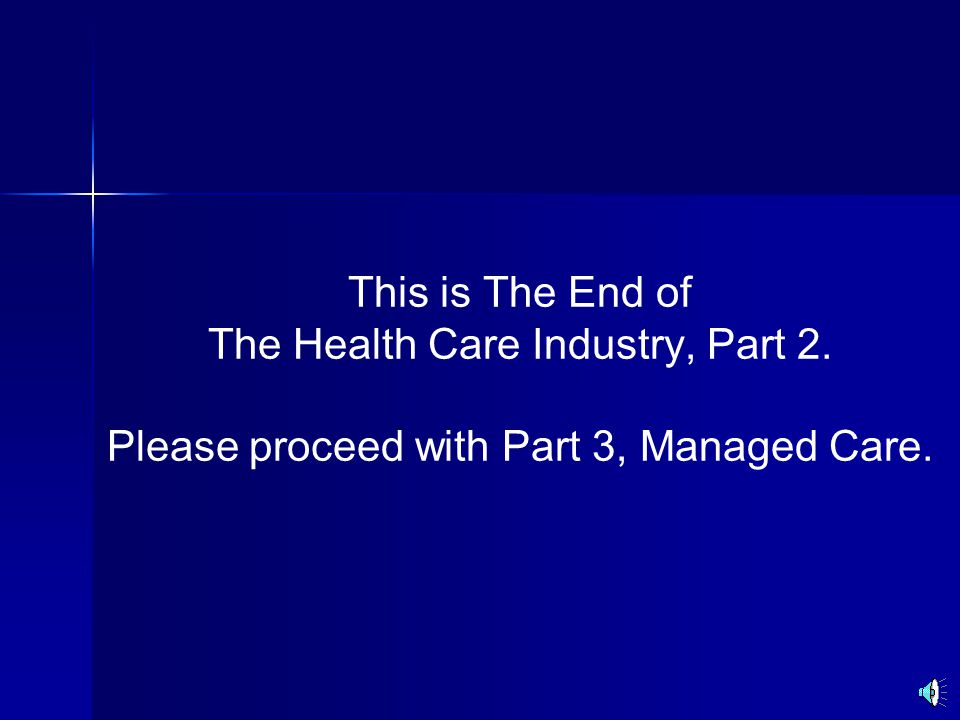 This is The End of The Health Care Industry, Part 2. Please proceed with Part 3, Managed Care.