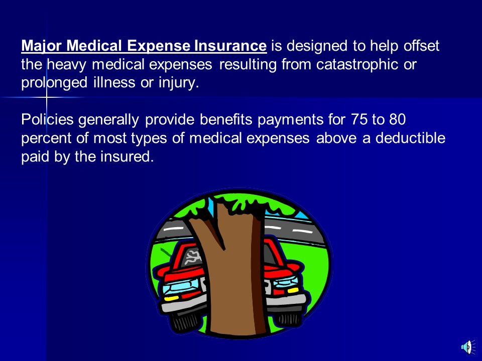 Major Medical Expense Insurance is designed to help offset the heavy medical expenses resulting from catastrophic or prolonged illness or injury.