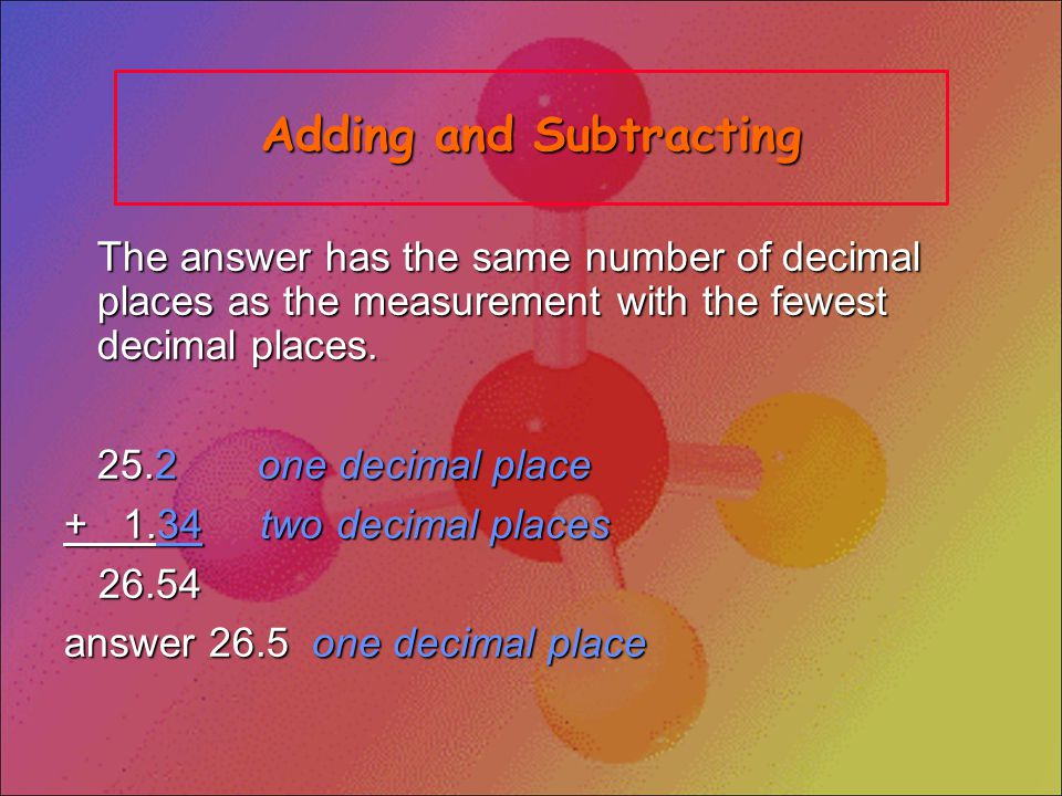 Significant Numbers in Calculations A calculated answer cannot be more precise than the measuring tool.