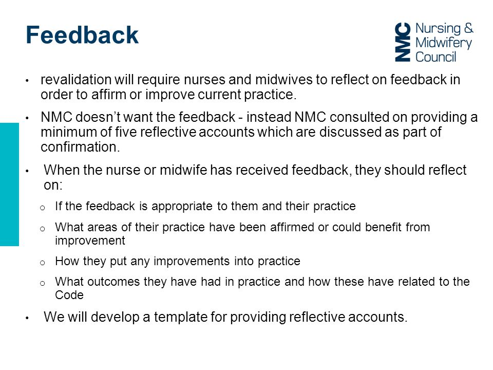 revalidation will require nurses and midwives to reflect on feedback in order to affirm or improve current practice.