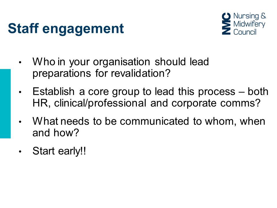 Staff engagement Who in your organisation should lead preparations for revalidation.