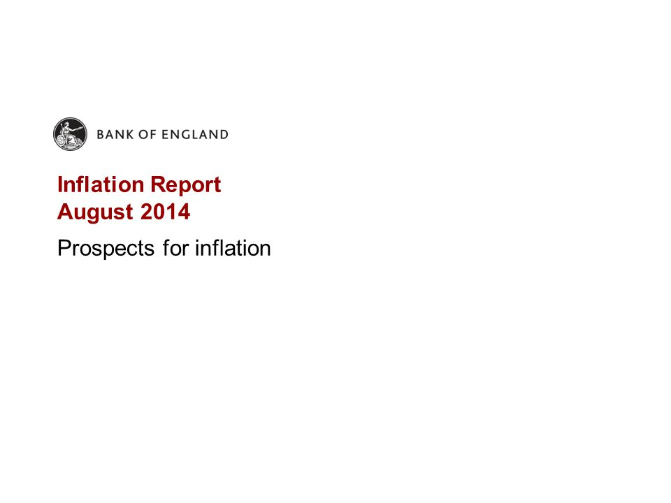 Inflation Report August 2014 Prospects for inflation