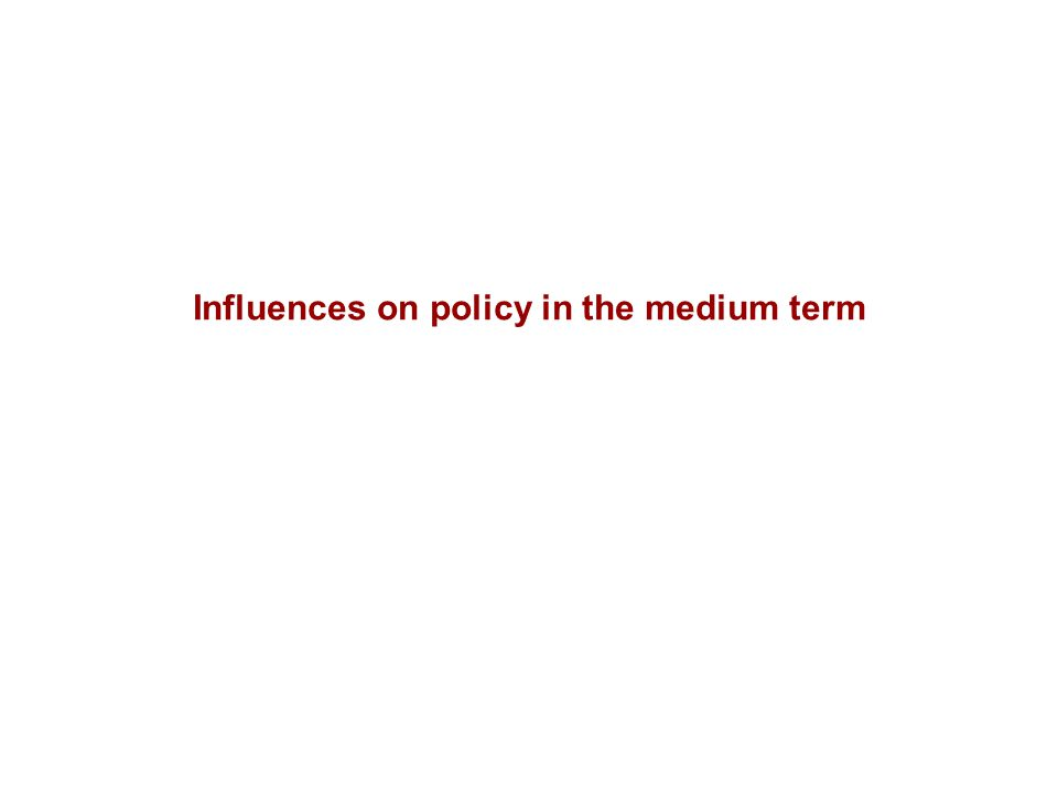 Influences on policy in the medium term