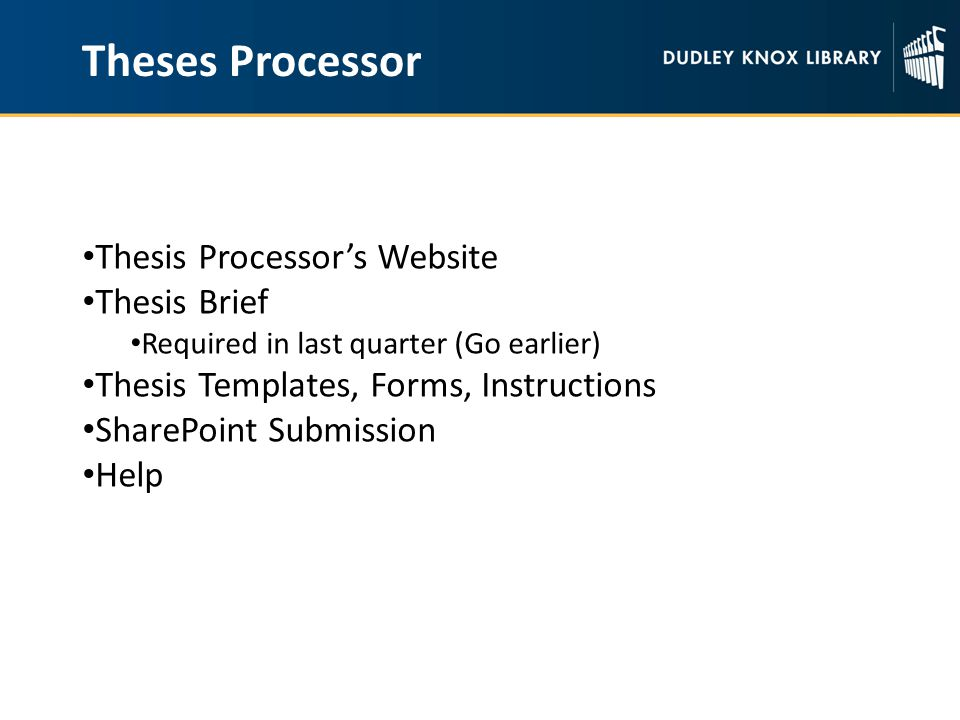 Theses Processor Thesis Processor's Website Thesis Brief Required in last quarter (Go earlier) Thesis Templates, Forms, Instructions SharePoint Submission Help