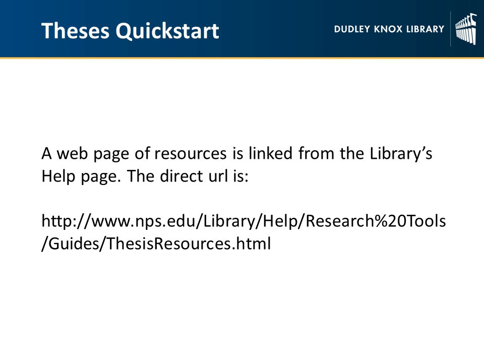 Theses Quickstart A web page of resources is linked from the Library's Help page.